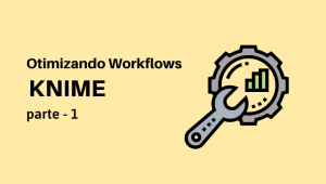 otimizando workflows knime